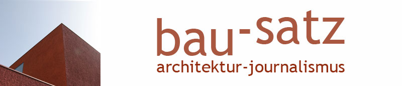 Bau-Satz | Architektur-Journalismus